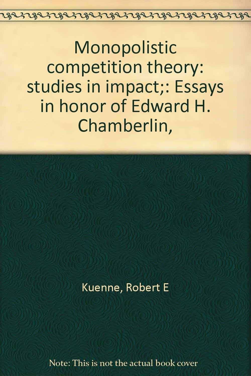 Barack Obama Essay Paper Monopolistic Competition Theory Studies In Impact Essays In Honor Of  Edward H Chamberlin  Robert E Chamberlin Edward Kuenne Amazoncom  Books Thesis Statement Example For Essays also High School Argumentative Essay Topics Monopolistic Competition Theory Studies In Impact Essays In Honor  Business Essay Examples