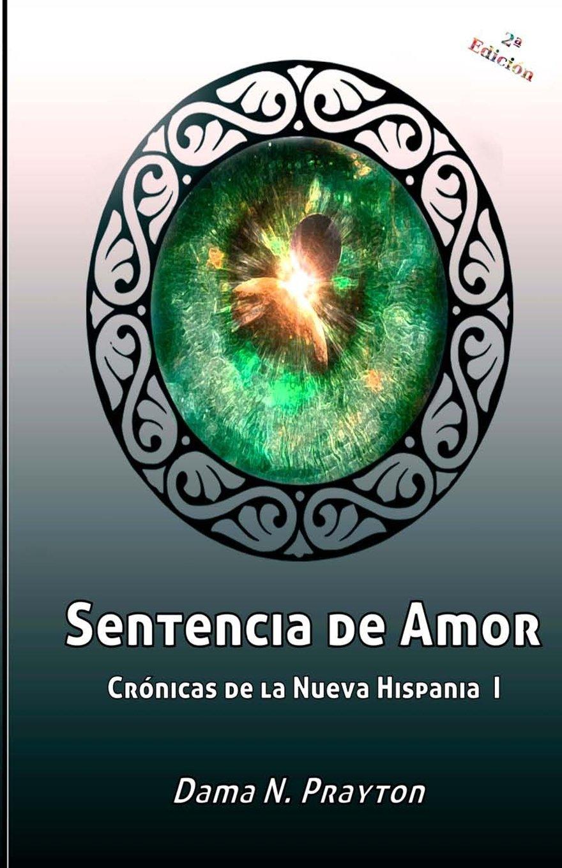 Cronicas de La Nueva Hispania 1 Sentencia de Amor: Volume 1 Crónicas de la Nueva Hispania: Amazon.es: Dama N. Prayton: Libros