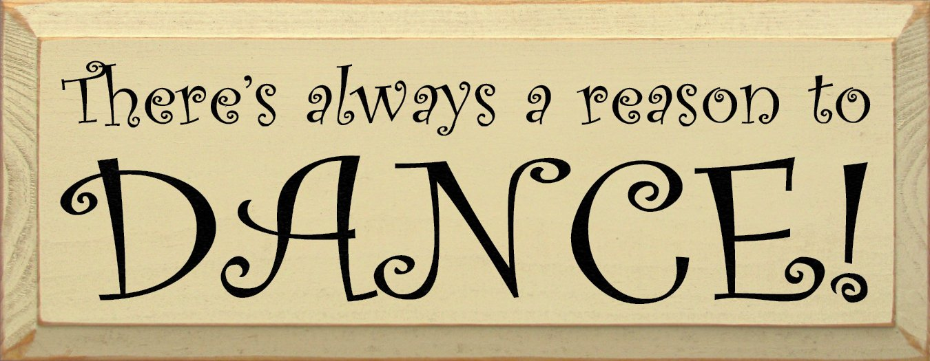 Sawdust City Wooden Sign - There's Always A Reason To Dance! (Cream)