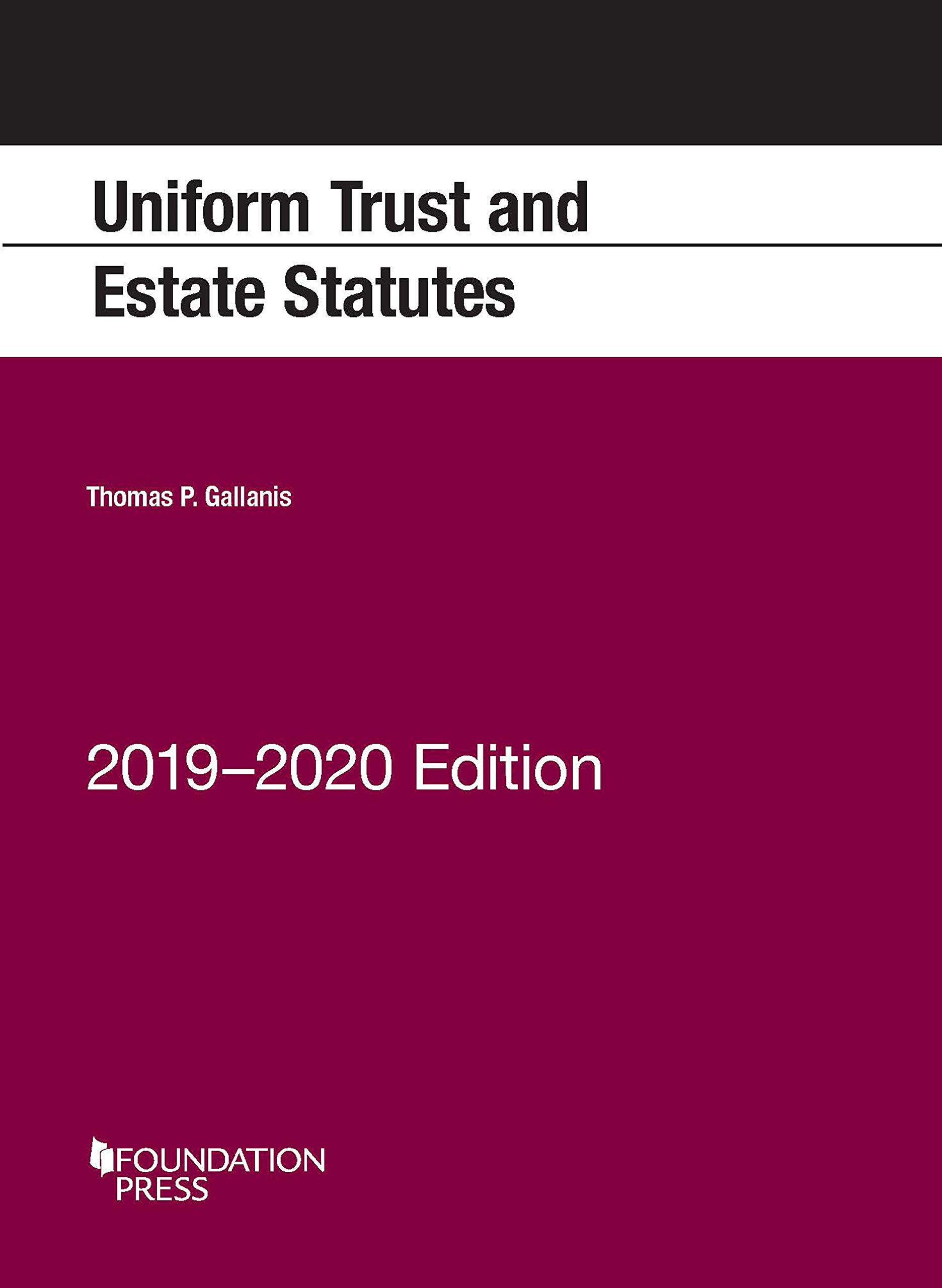 Uniform Trust and Estate Statutes, 2019-2020 Edition (Selected Statutes) by Foundation Press