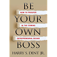 Be Your Own Boss: How to Prosper in the Coming Entrepreneurial Decade (English Edition)
