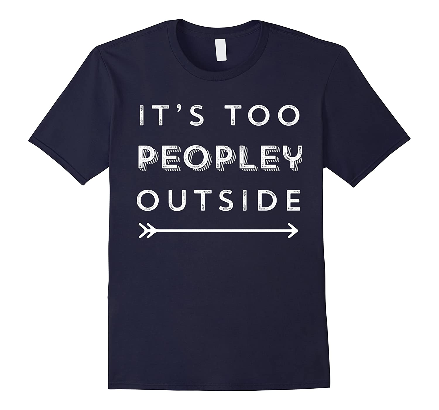 Funny Introvert & Agoraphobic Shirt-It's Too Peopley Outside-FL