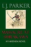 Massacre at Shirakawa: An Akitada Novel (Akitada Mysteries Book 20)
