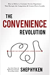 The Convenience Revolution: How to Deliver a Customer Service Experience that Disrupts the Competition and Creates Fierce Loyalty Kindle Edition