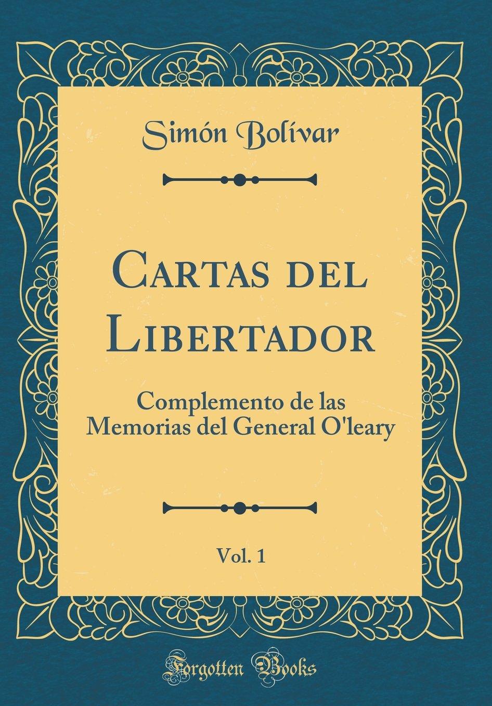 Cartas del Libertador, Vol. 1: Complemento de las Memorias ...