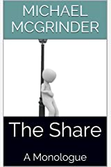 The Share: A  Monologue Kindle Edition