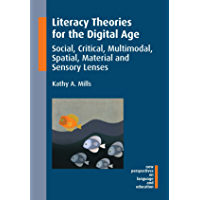Literacy Theories for the Digital Age: Social, Critical, Multimodal, Spatial, Material and Sensory Lenses (New Perspectives on Language and Education Book 45) (English Edition)