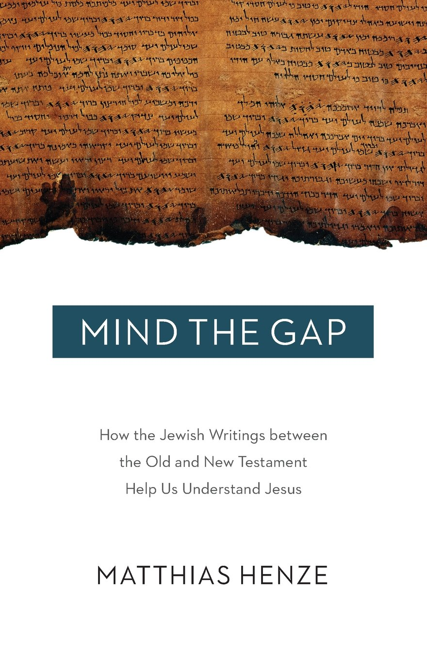 Mind the Gap: How the Jewish Writings Between the Old and New Testament  Help Us Understand Jesus: Matthias Henze: 9781506406428: Amazon.com: Books