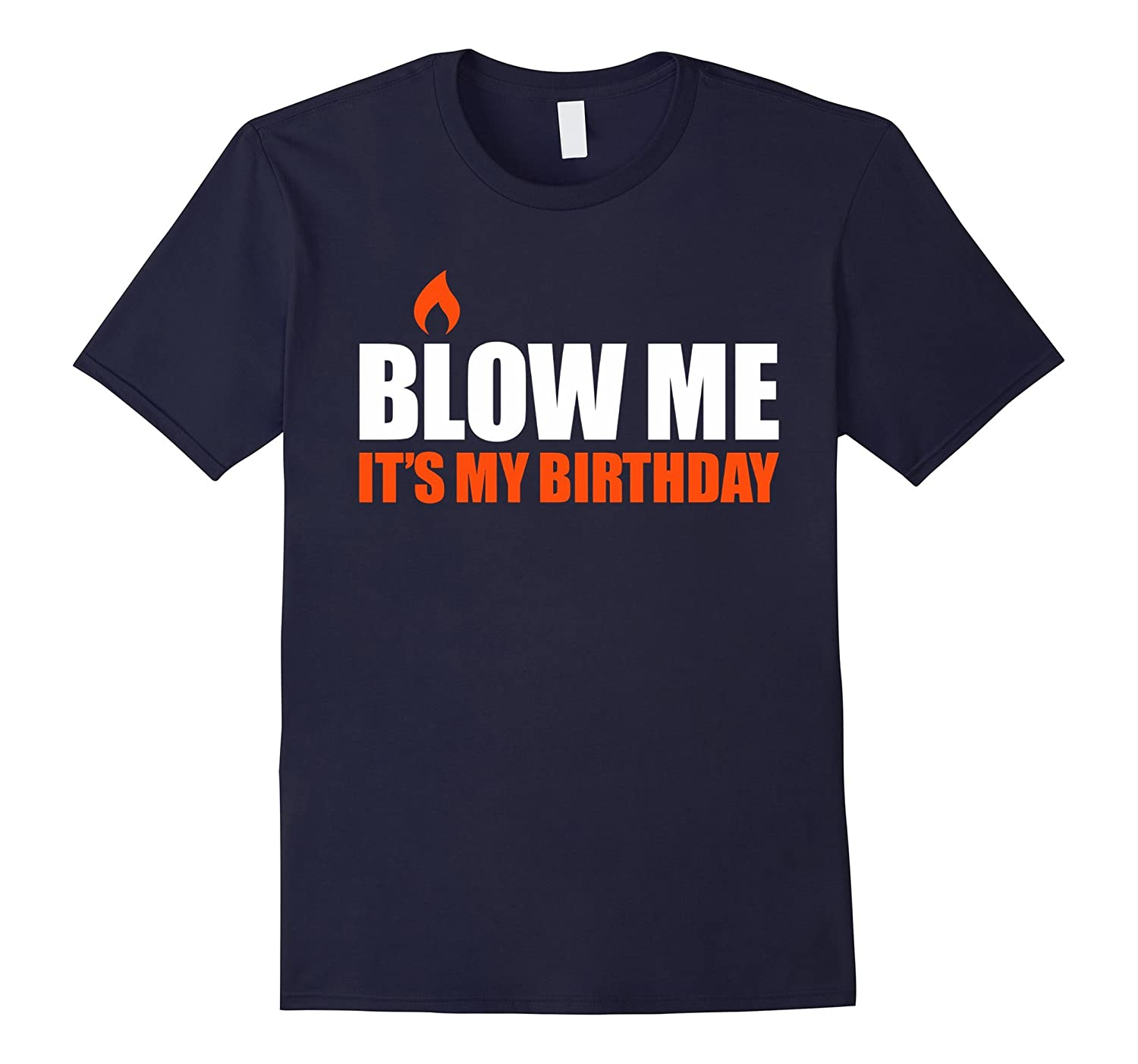 Funny Blow Me Its My Birthday Gift T-Shirts Mens Womens Kids-CL