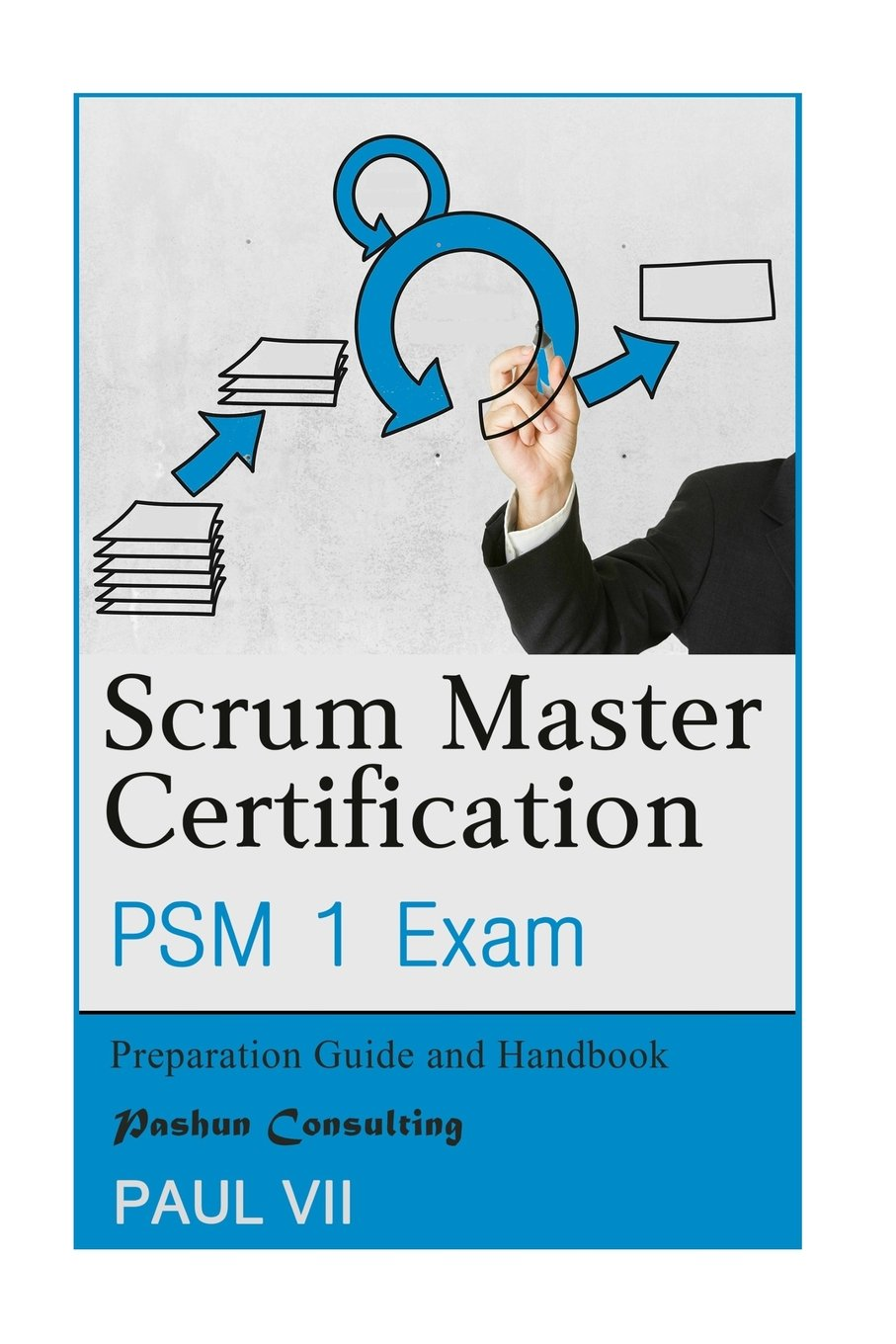 Scrum Master Certification Psm Exam Preparation Guide And Handbook