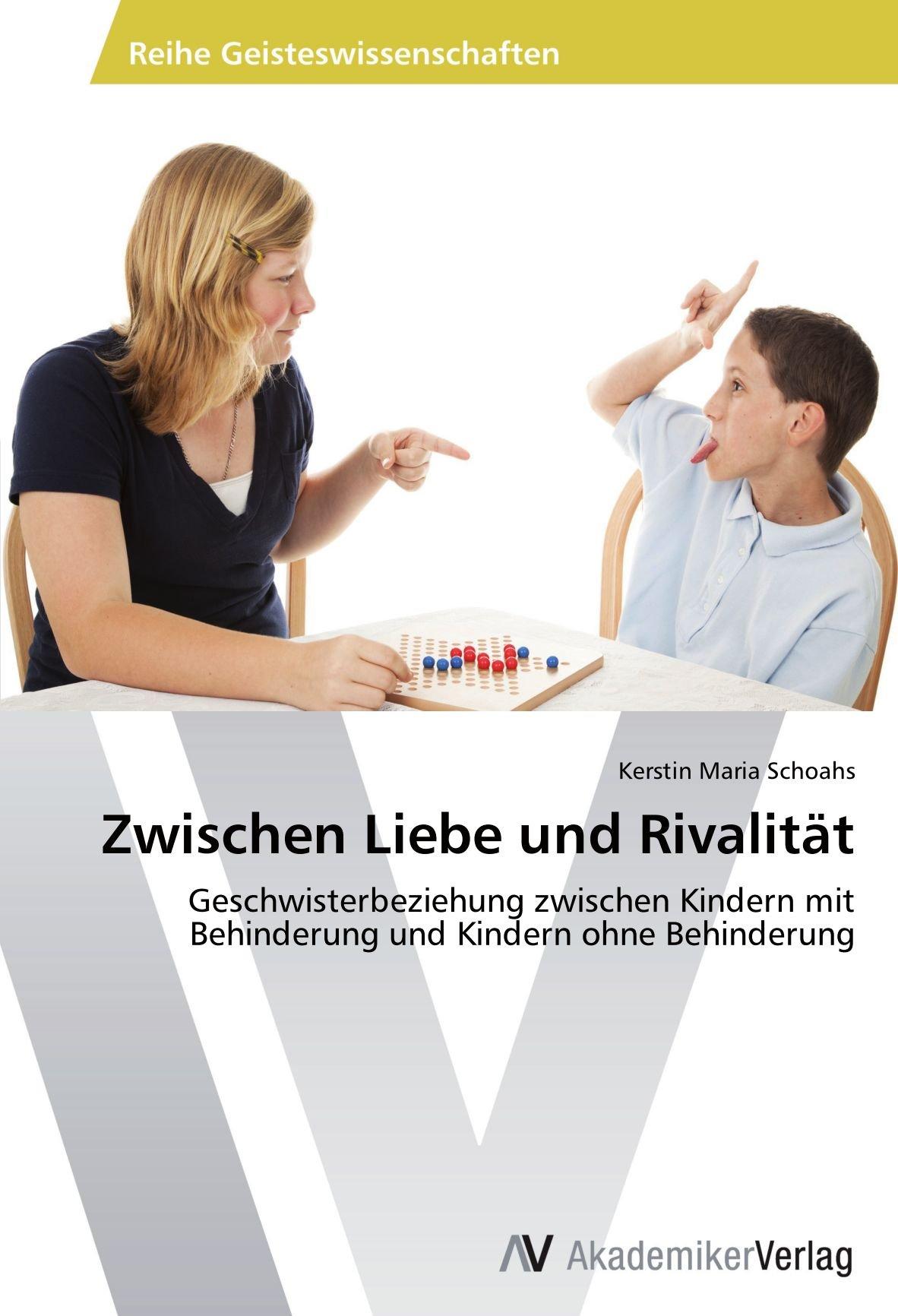 Read Online Zwischen Liebe und Rivalität: Geschwisterbeziehung zwischen Kindern mit Behinderung und Kindern ohne Behinderung (German Edition) pdf epub