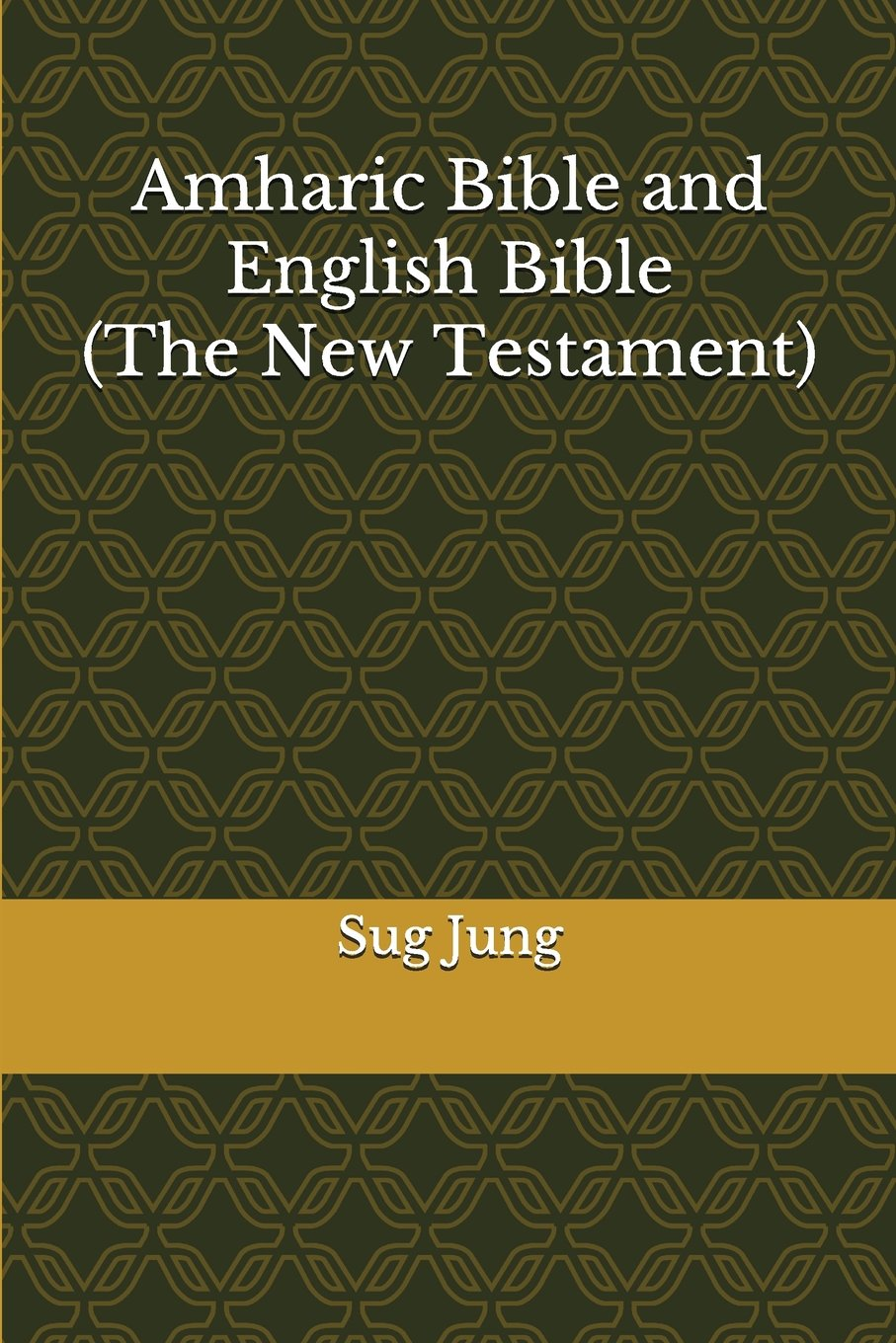Amharic Bible and English Bible(The New Testament): Sug Jung