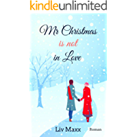 Mr Christmas is not in Love: Ein weihnachtlicher Liebesroman