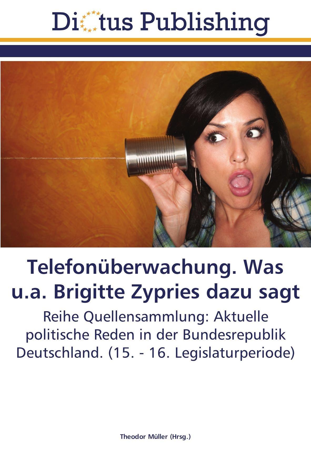 Download Telefonüberwachung. Was u.a. Brigitte Zypries dazu sagt: Reihe Quellensammlung: Aktuelle politische Reden in der Bundesrepublik Deutschland. (15. - 16. Legislaturperiode) (German Edition) pdf