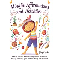Mindful Affirmations and Activities: A Kid's guide with 50 Positive Mantras and Activities to Manage Emotions, Grow…