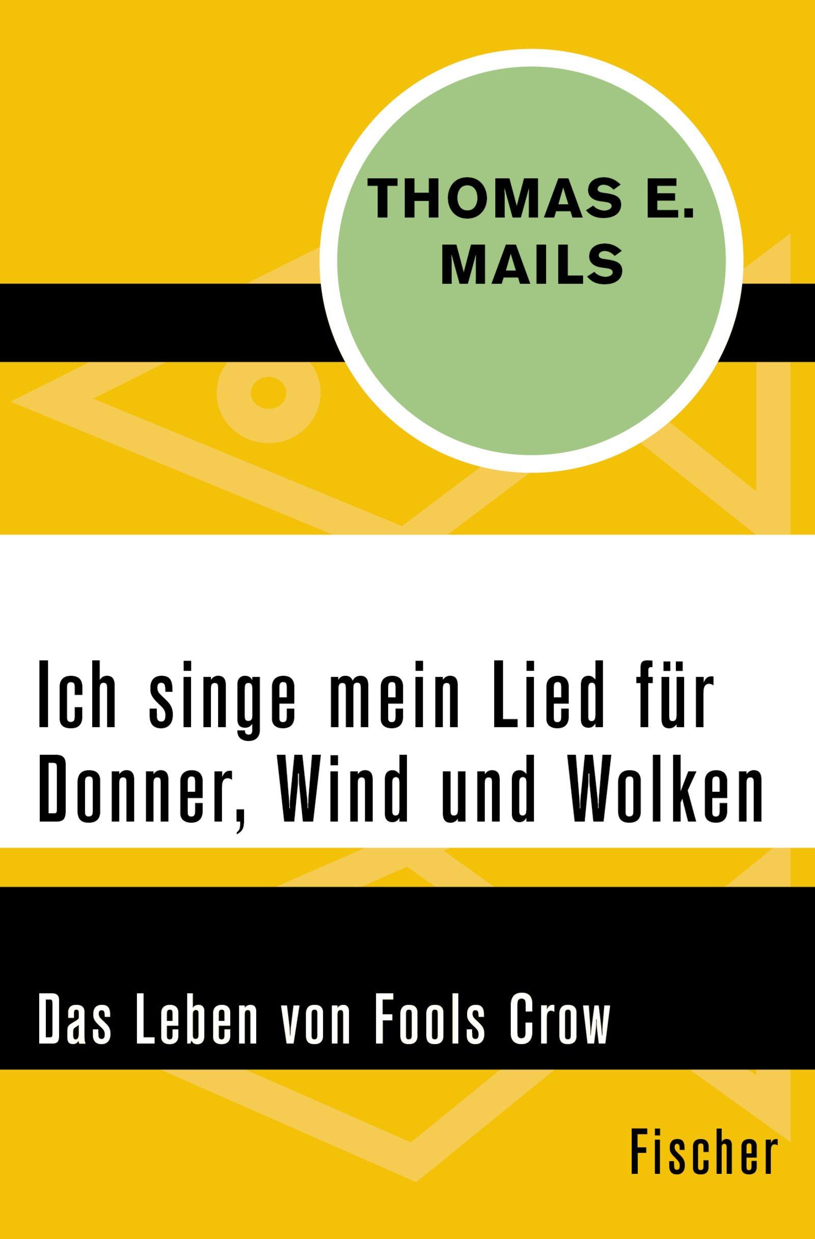 Ich singe mein Lied für Donner, Wind und Wolken: Das Leben von Fools Crow