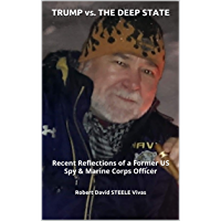 TRUMP vs. THE DEEP STATE: Recent Reflections of a Former US Spy & Marine Corps Officer (Trump Revolution Book 35)
