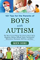 101 Tips for the Parents of Boys with Autism: The Most Crucial Things You Need to Know About Diagnosis, Doctors, Schools, Taxes, Vaccinations, Babysitters, Treatment, Food, Self-Care, and More Paperback
