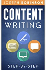 Content Writing Step-By-Step: Learn How To Write Content That Converts And Become A Successful Entertainer Of Online Audiences Kindle Edition