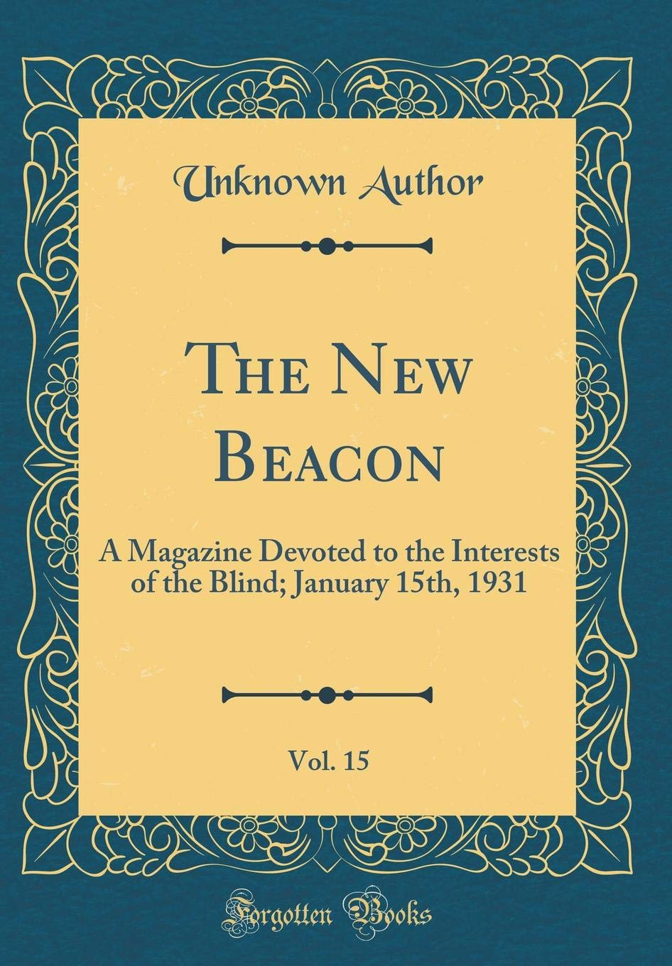 The New Beacon, Vol. 15: A Magazine Devoted to the Interests of the Blind; January 15th, 1931 (Classic Reprint) pdf
