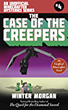 The Case of the Creepers: An Unofficial Minecrafters Mysteries Series, Book Four (Unofficial Minecraft Mysteries 4)