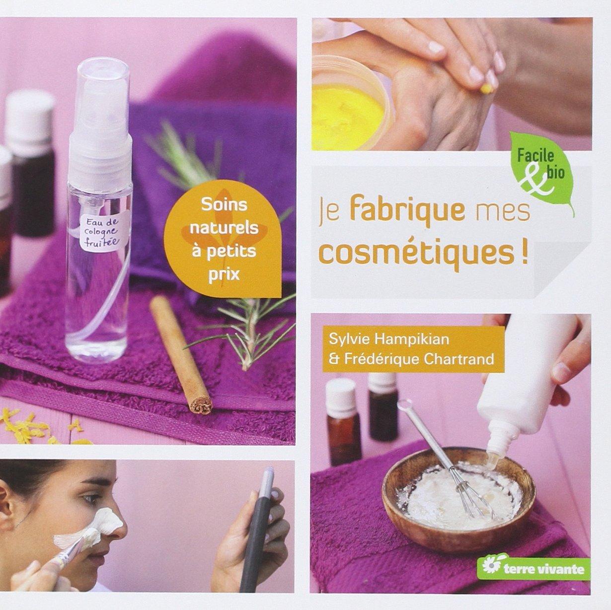 Amazon.fr - Je fabrique mes cosmétiques   Soins naturels à petits prix -  Sylvie Hampikian, Frédérique Chartrand - Livres 2ea4d81fa697