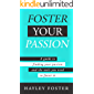 Foster Your Passion: A Guide To Finding Your Passion And The Tools You Need To Foster It (English Edition)