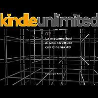 Le metamorfosi di una struttura con Cinema 4D (Il Disegno Dinamico Vol. 2)