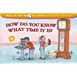 How Do You Know What Time It Is? (Wells of Knowledge Science Series)
