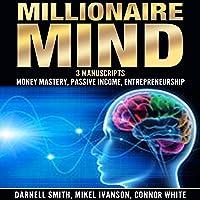 Millionaire Mind: 3 Manuscripts: Money Mastery, Passive Income, and Entrepreneurship
