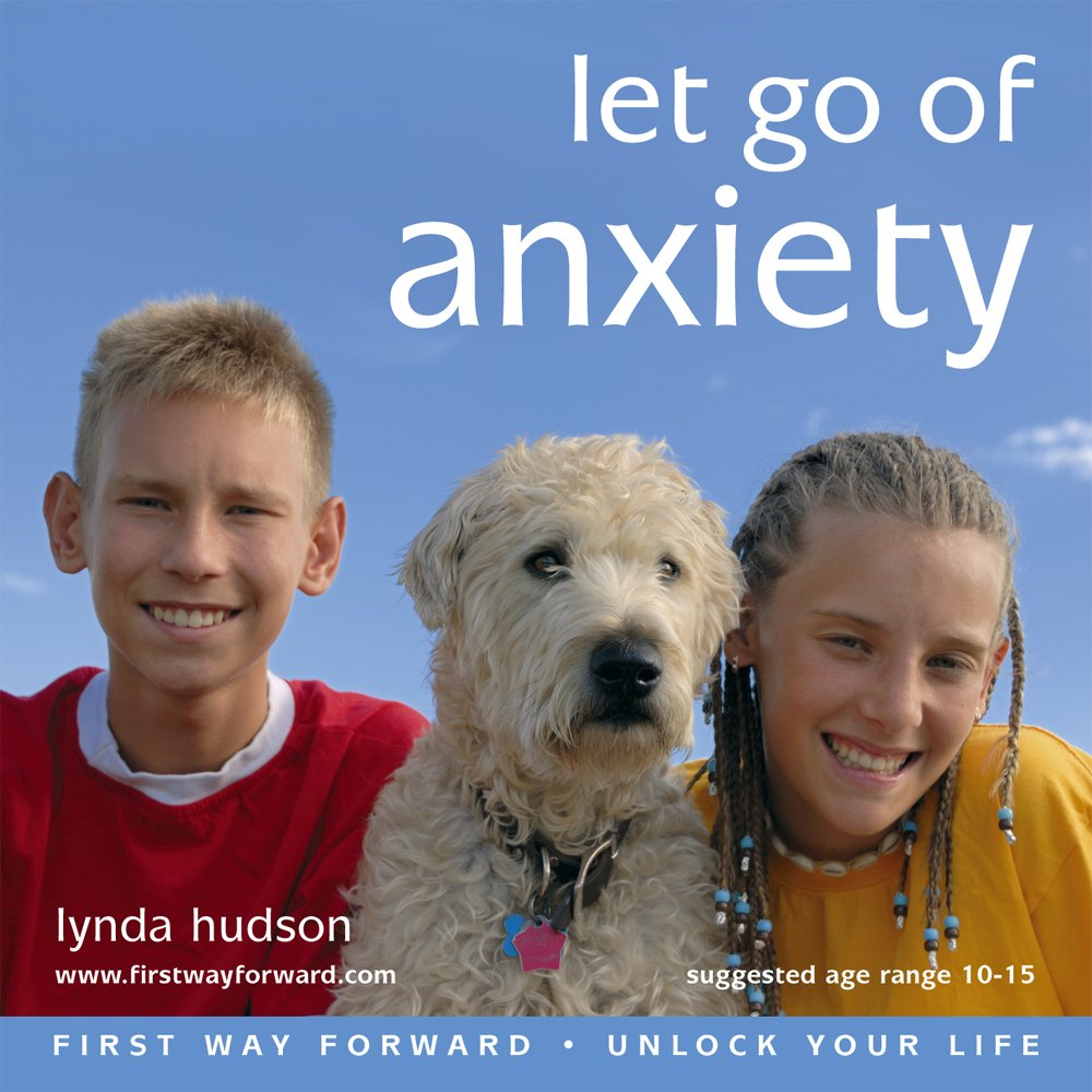 Let Go of Anxiety... for Children and Teens 10-15 yrs: Build a New Strategy to Stay Calm and Confident in Unsettling Situations (Lynda Hudson's Unlock ... ''Unlock Your Life'' Audio CDs for Children)