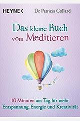 Das kleine Buch vom Meditieren: 10 Minuten am Tag für mehr Entspannung, Energie und Kreativität (German Edition) Kindle Edition