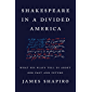 Shakespeare in a Divided America: What His Plays Tell Us About Our Past and Future