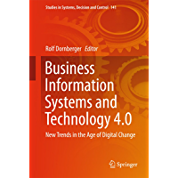 Business Information Systems and Technology 4.0: New Trends in the Age of Digital Change (Studies in Systems, Decision and Control Book 141)