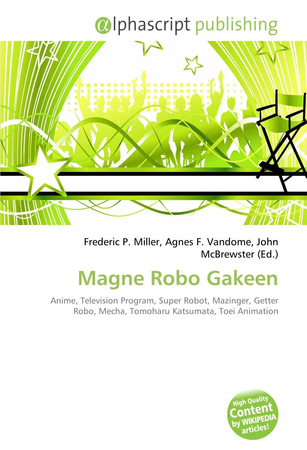 Magne Robo Gakeen: Anime, Television Program, Super Robot, Mazinger, Getter Robo, Mecha, Tomoharu Katsumata, Toei Animation: Amazon.es: Miller, Frederic P., Vandome, Agnes F., McBrewster, John: Libros en idiomas extranjeros