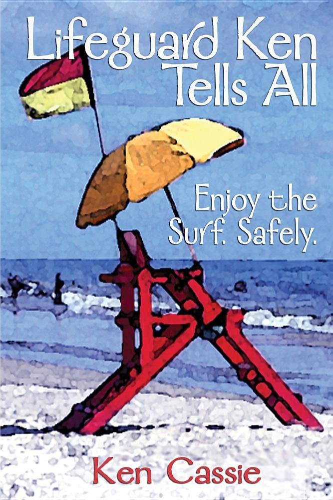 Read Online Lifeguard Ken Tells All: Enjoy the Surf. Safely. pdf