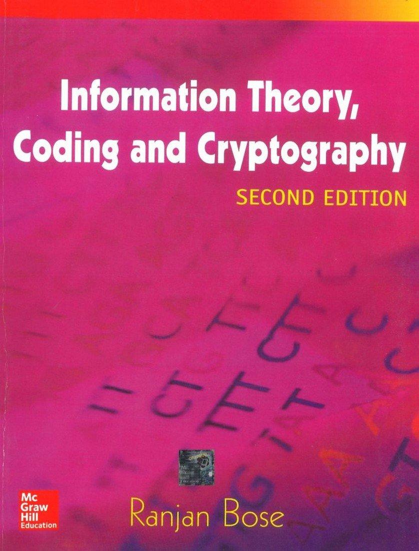 Information Theory, Coding And Cryptography, 2Ed: Ranjan Bose:  9780070669017: Amazon.com: Books