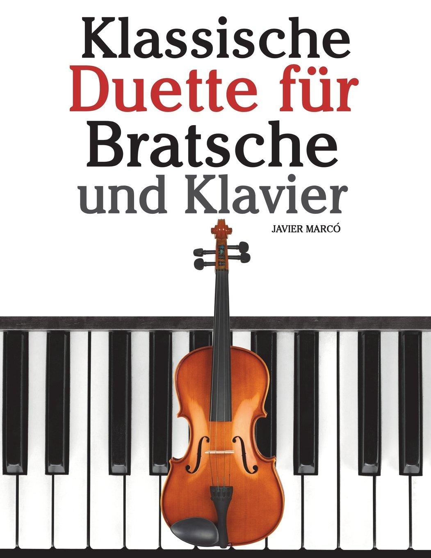 Klassische Duette für Bratsche und Klavier: Bratsche für Anfänger. Mit Musik von Bach, Beethoven, Mozart und anderen Komponisten