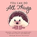 You Can Do All Things: Drawings, Affirmations and Mindfulness to Help With Anxiety and Depression (Art therapy, Mental health