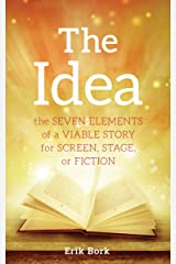 The Idea: The Seven Elements of a Viable Story for Screen, Stage or Fiction Kindle Edition