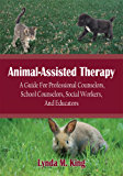 Animal-Assisted Therapy: A Guide for Professional Counselors, School Counselors, Social Workers, and Educators