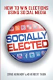 Socially Elected: How To Win Elections Using Social Media