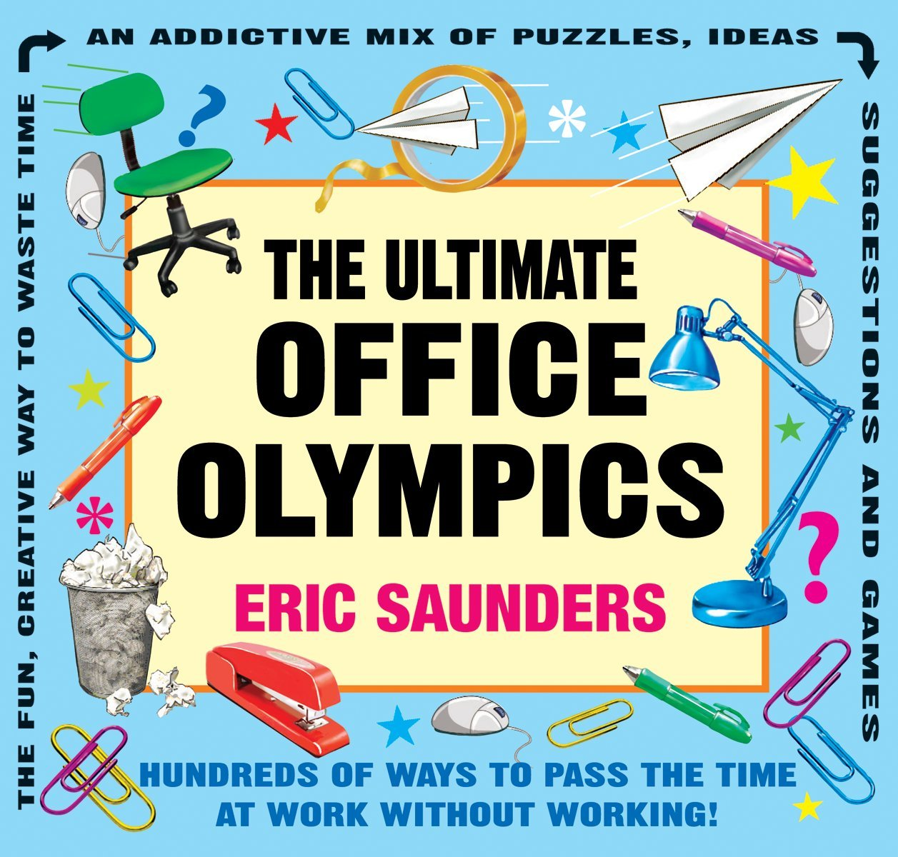 The Ultimate Office Olympics: Hundreds of Ways to Pass the Time at Work Without Working! pdf epub