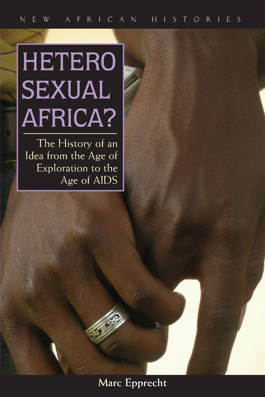 Read Online Heterosexual Africa?: The History of an Idea from the Age of Exploration to the Age of AIDS (New African Histories) PDF