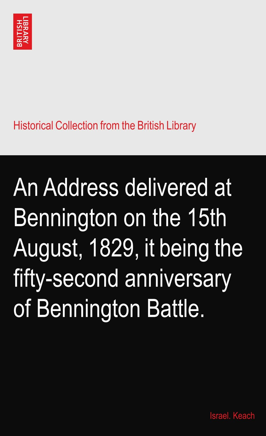 Read Online An Address delivered at Bennington on the 15th August, 1829, it being the fifty-second anniversary of Bennington Battle. PDF