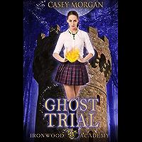 Ironwood Academy Book 3: Ghost Trial: Reverse Harem Urban Fantasy Romance (English Edition)
