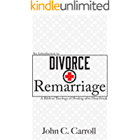 An Introduction to Divorce and Remarriage: A Biblical Theology of Healing after Heartbreak