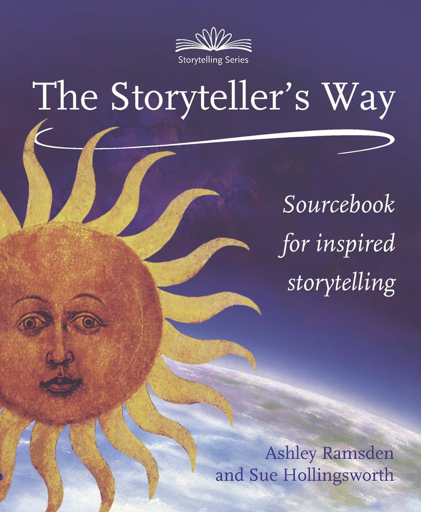 The Storytellers Way : A Sourcebook for Inspired Storytelling