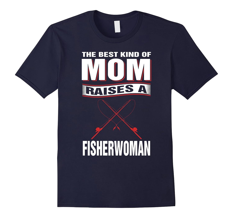 The Best Kind of Mom Raises A Fisherman T shirt-TD