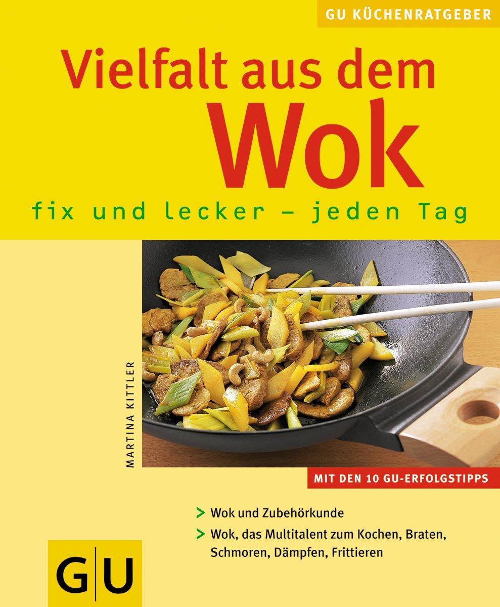Vielfalt aus dem Wok: fix und lecker - jeden Tag